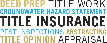 Deed prep, title work, groundwater hazard statement, title insurance, pest inspections, abstracting, title opinion, appraisal